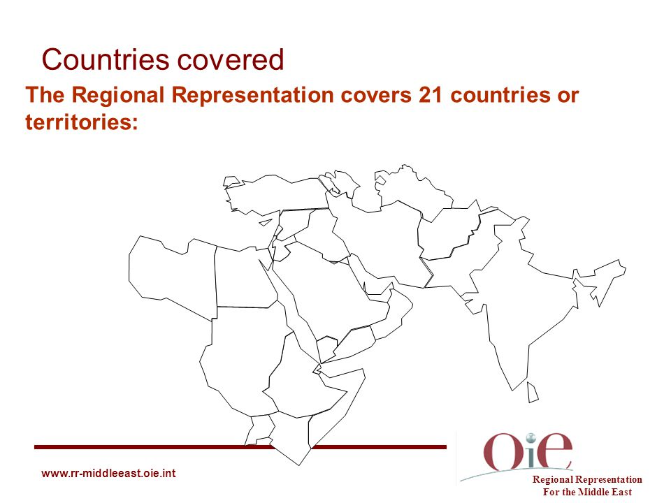 Countries covered Regional Representation For the Middle East www.rr-middleeast.oie.int The Regional Representation covers 21 countries or territories