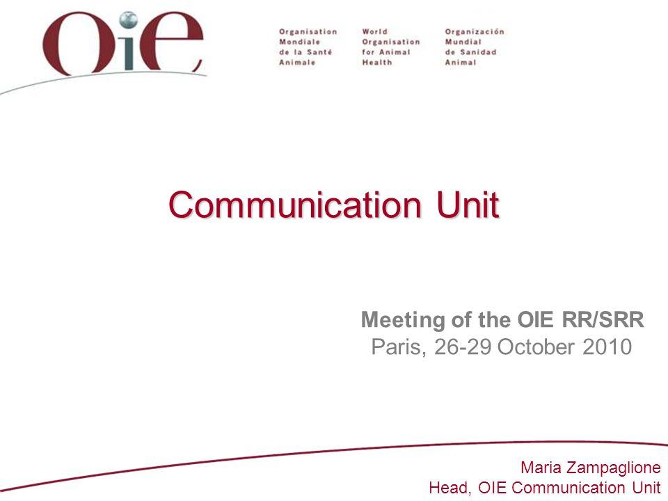 1 Communication Unit Meeting of the OIE RR/SRR Paris, 26-29 October 2010 Maria Zampaglione Head, OIE Communication Unit