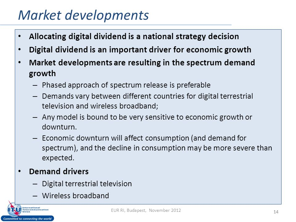 Market developments 14 Allocating digital dividend is a national strategy decision Digital dividend is an important driver for economic growth Market developments are resulting in the spectrum demand growth – Phased approach of spectrum release is preferable – Demands vary between different countries for digital terrestrial television and wireless broadband; – Any model is bound to be very sensitive to economic growth or downturn.