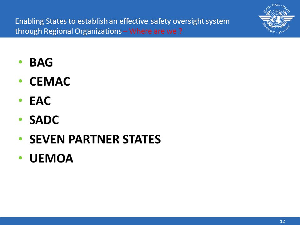 12 Enabling States to establish an effective safety oversight system through Regional Organizations – Where are we .