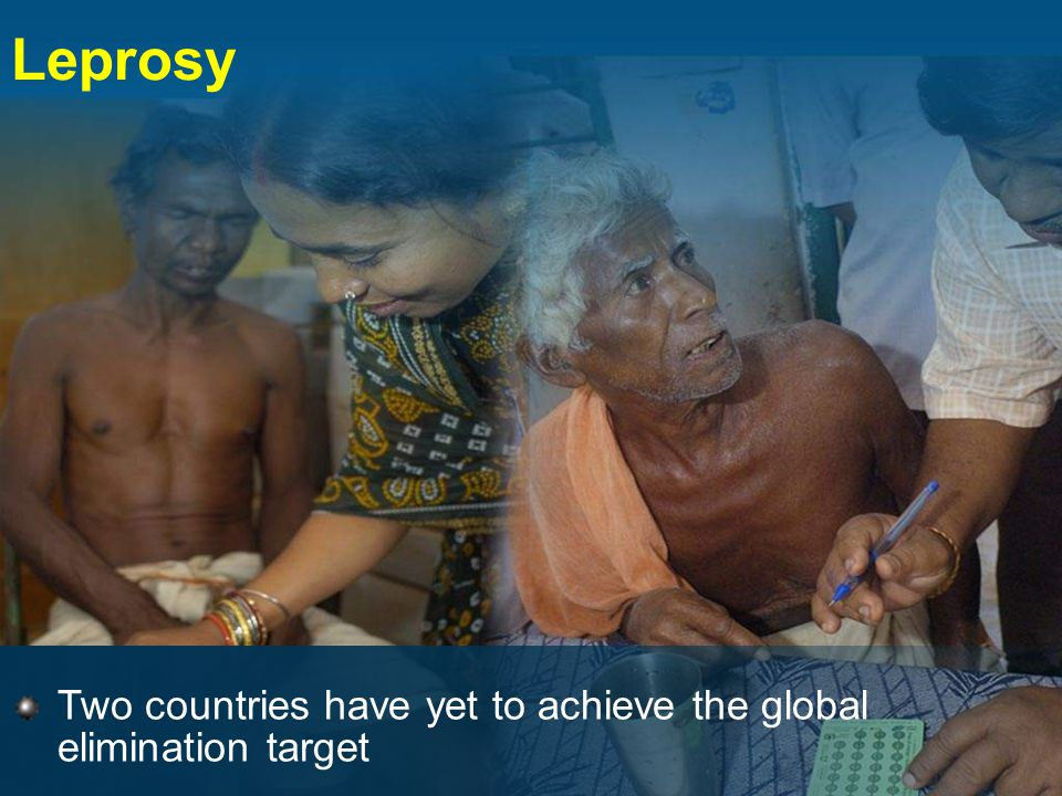 Leprosy Two countries have yet to achieve the global elimination target