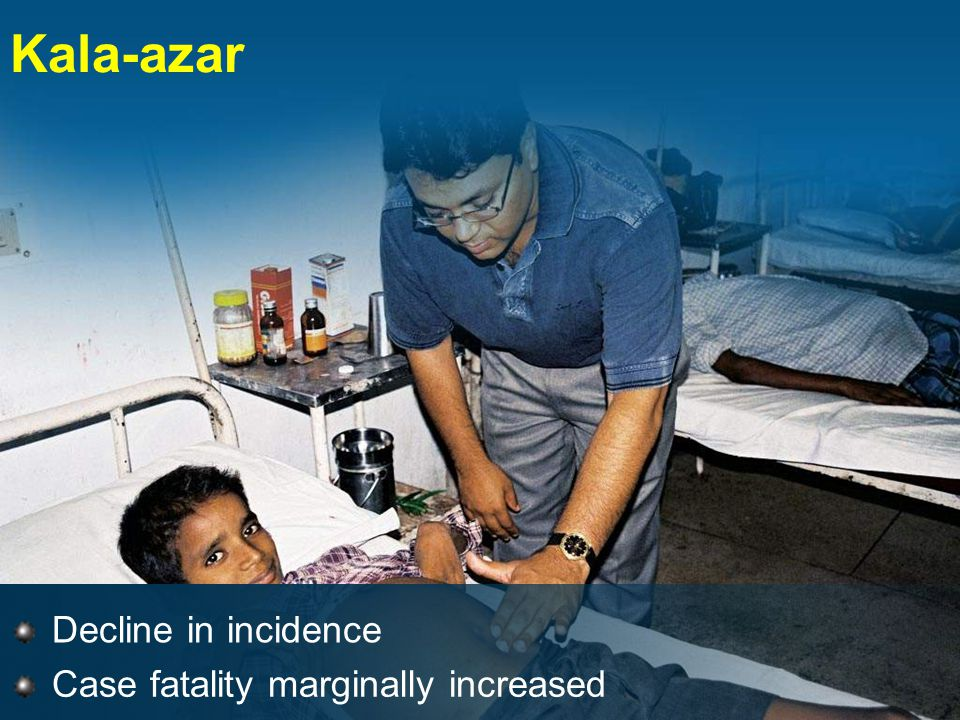 Kala-azar Decline in incidence Case fatality marginally increased