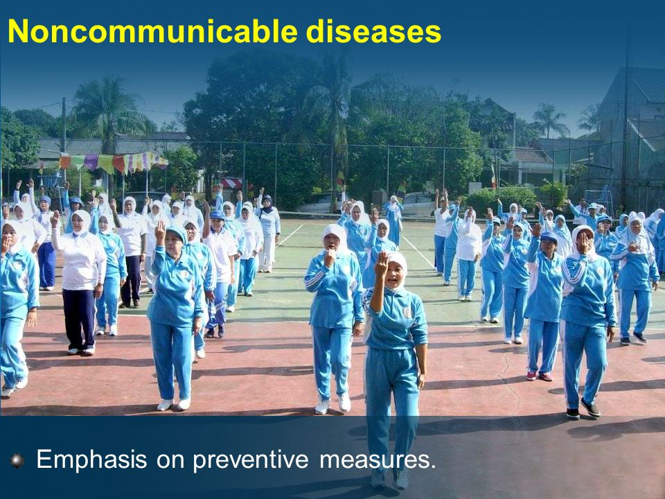 Noncommunicable diseases Emphasis on preventive measures.