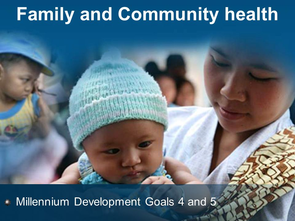 Family and Community health Millennium Development Goals 4 and 5