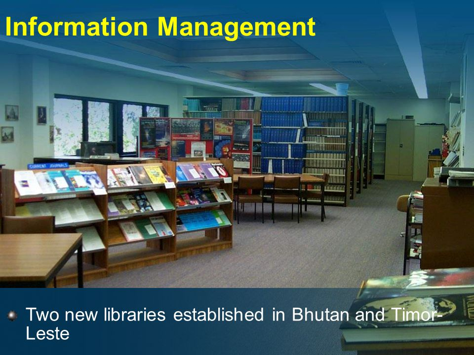 Information Management Two new libraries established in Bhutan and Timor- Leste