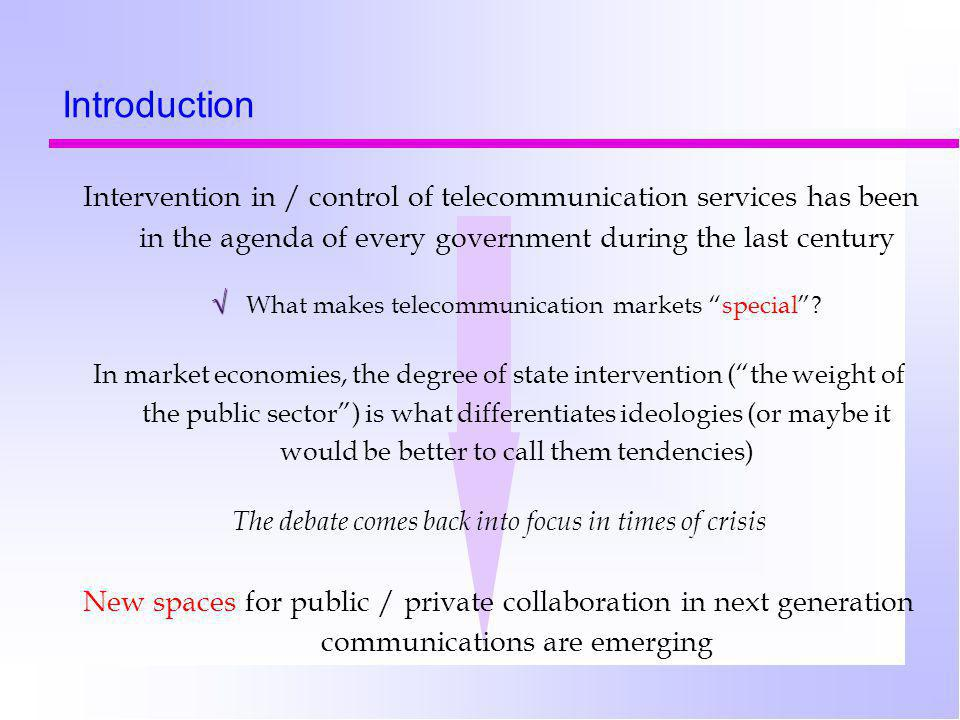 Introduction Intervention in / control of telecommunication services has been in the agenda of every government during the last century √ √ What makes telecommunication markets special .