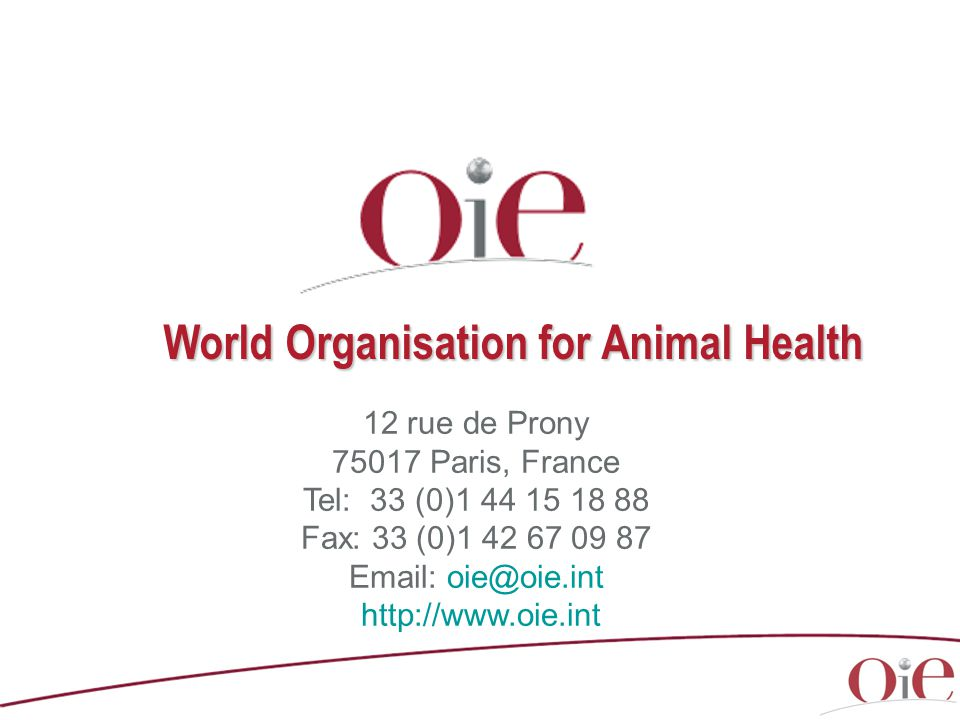 12 rue de Prony 75017 Paris, France Tel: 33 (0)1 44 15 18 88 Fax: 33 (0)1 42 67 09 87 Email: oie@oie.int http://www.oie.int World Organisation for Animal Health