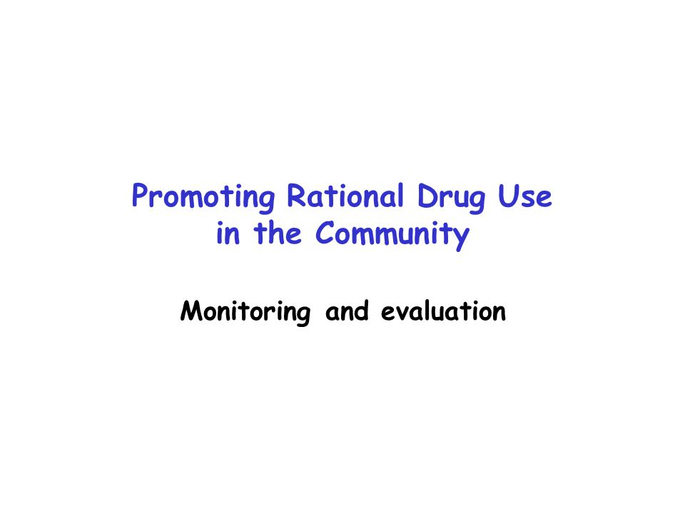 Promoting Rational Drug Use in the Community Monitoring and evaluation