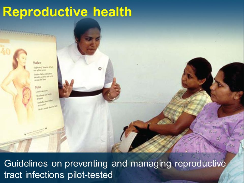 Reproductive health Guidelines on preventing and managing reproductive tract infections pilot-tested
