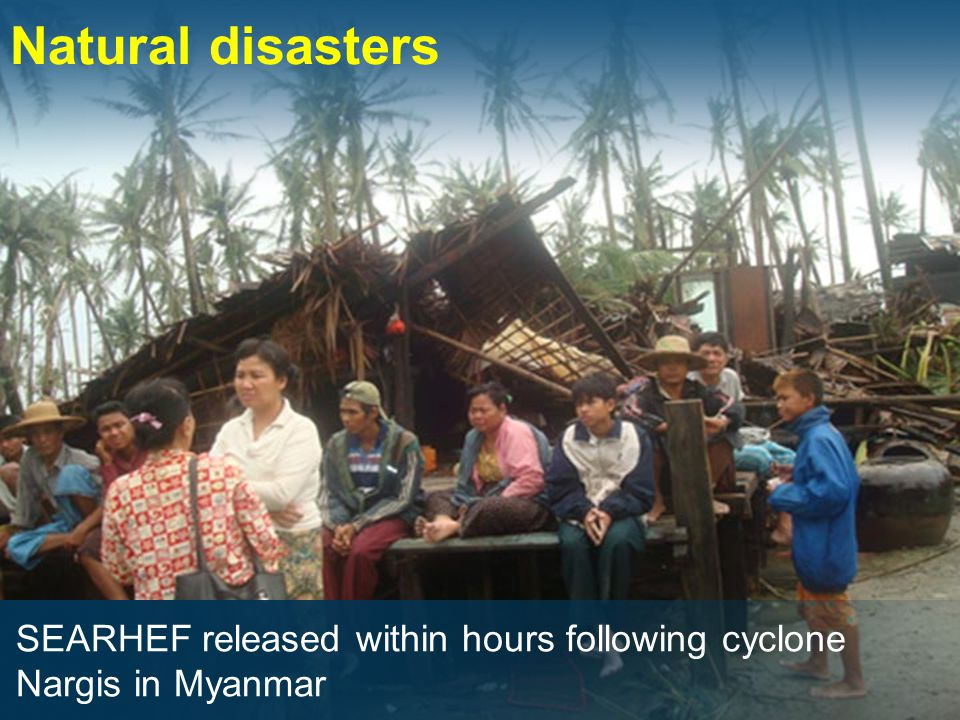 Natural disasters SEARHEF released within hours following cyclone Nargis in Myanmar
