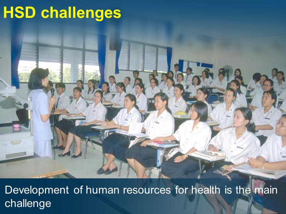 HSD challenges Development of human resources for health is the main challenge
