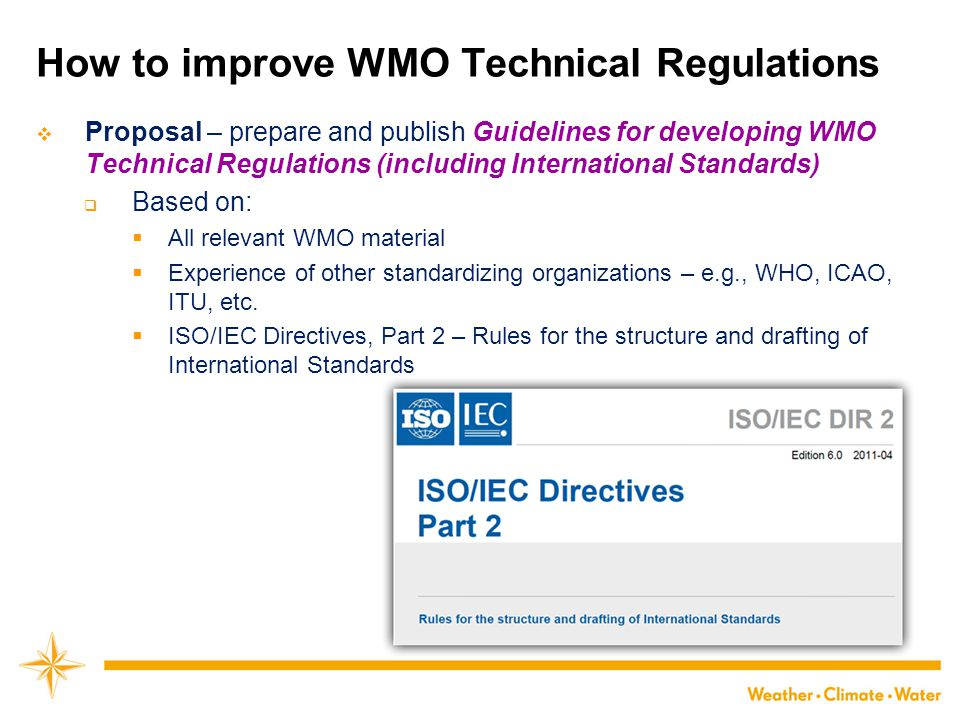 How to improve WMO Technical Regulations  Proposal – prepare and publish Guidelines for developing WMO Technical Regulations (including International