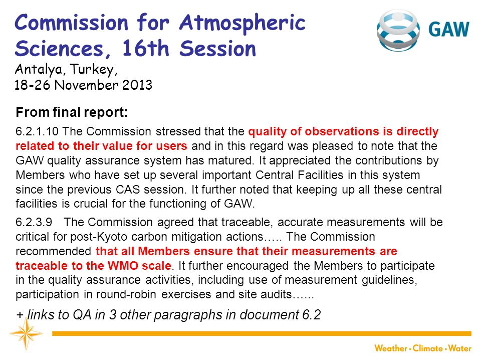 Commission for Atmospheric Sciences, 16th Session Antalya, Turkey, November 2013 From final report: The Commission stressed that the quality of observations is directly related to their value for users and in this regard was pleased to note that the GAW quality assurance system has matured.
