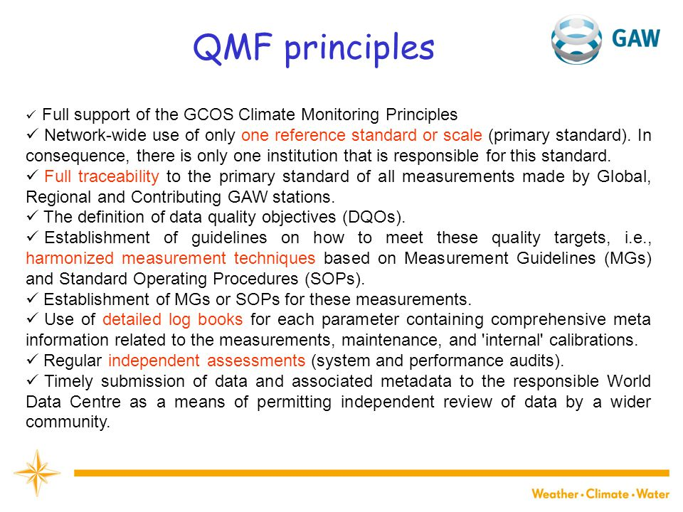 QMF principles Full support of the GCOS Climate Monitoring Principles Network-wide use of only one reference standard or scale (primary standard).