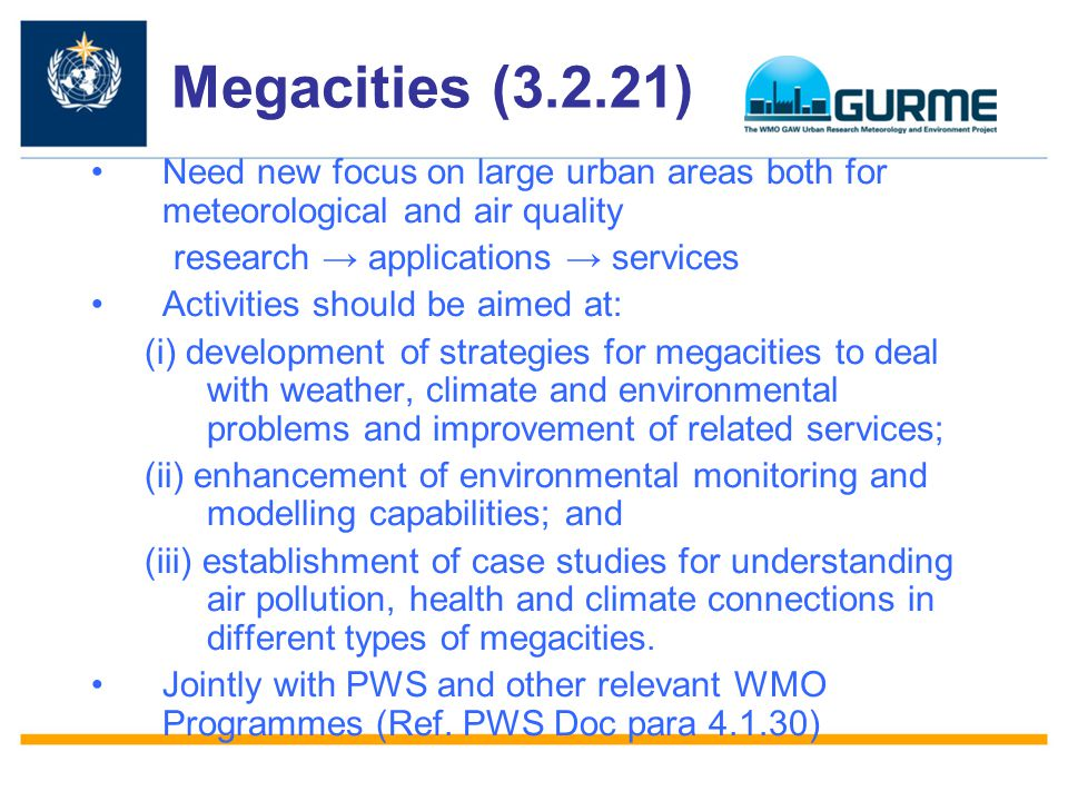 Megacities (3.2.21) Need new focus on large urban areas both for meteorological and air quality research → applications → services Activities should b