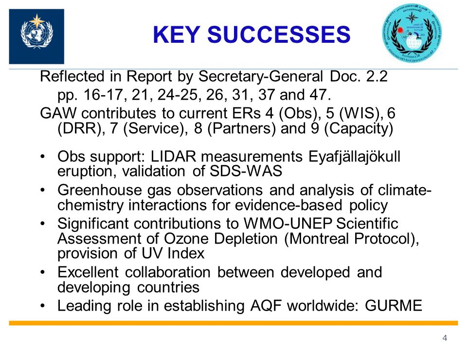 4 KEY SUCCESSES Reflected in Report by Secretary-General Doc. 2.2 pp. 16-17, 21, 24-25, 26, 31, 37 and 47. GAW contributes to current ERs 4 (Obs), 5 (