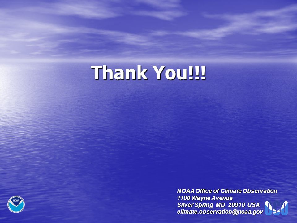 Thank You!!! NOAA Office of Climate Observation 1100 Wayne Avenue Silver Spring MD 20910 USA climate.observation@noaa.gov