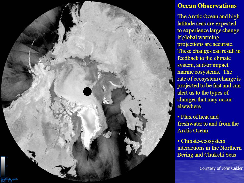Ocean Observations The Arctic Ocean and high latitude seas are expected to experience large change if global warming projections are accurate.