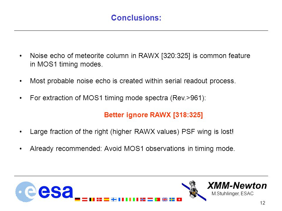 XMM-Newton 12 M.Stuhlinger, ESAC Conclusions: Noise echo of meteorite column in RAWX [320:325] is common feature in MOS1 timing modes.