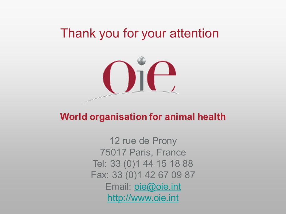 World organisation for animal health 12 rue de Prony 75017 Paris, France Tel: 33 (0)1 44 15 18 88 Fax: 33 (0)1 42 67 09 87 Email: oie@oie.intoie@oie.i