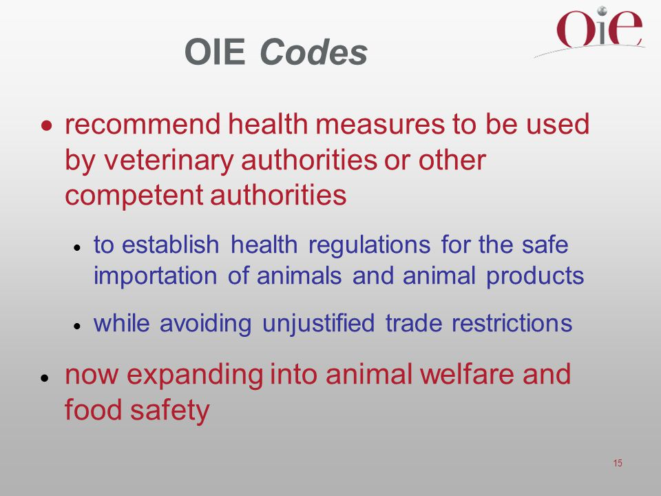 15 OIE Codes  recommend health measures to be used by veterinary authorities or other competent authorities  to establish health regulations for the