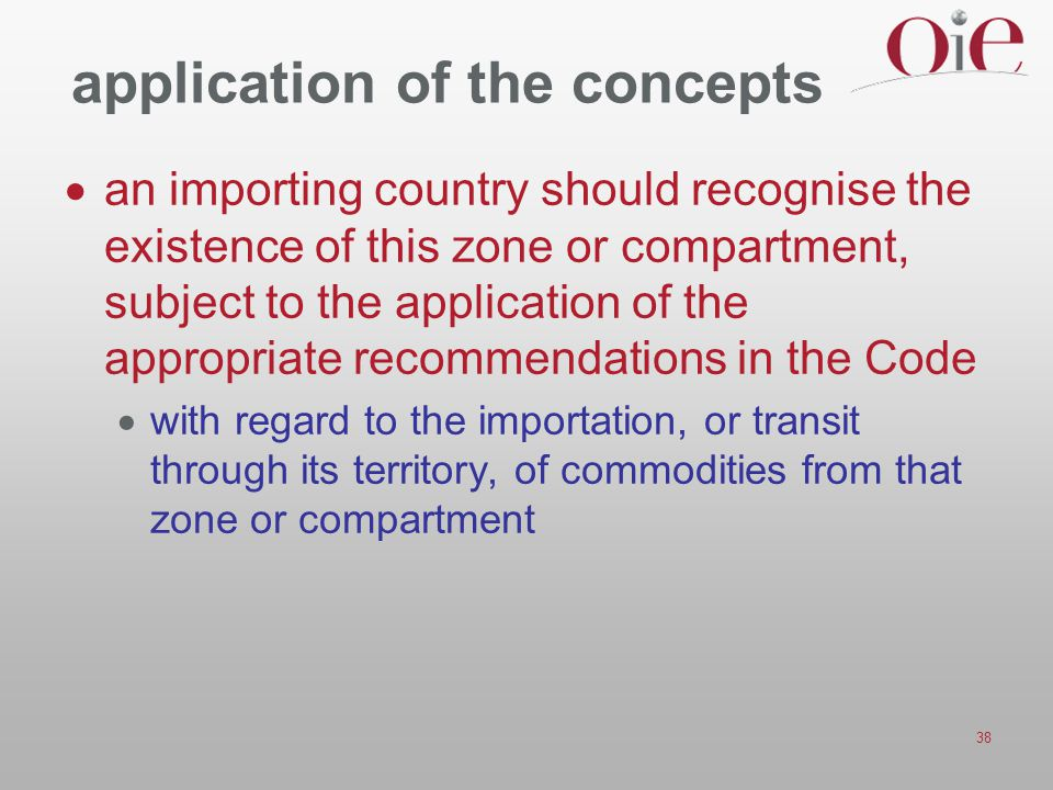 38 application of the concepts  an importing country should recognise the existence of this zone or compartment, subject to the application of the ap