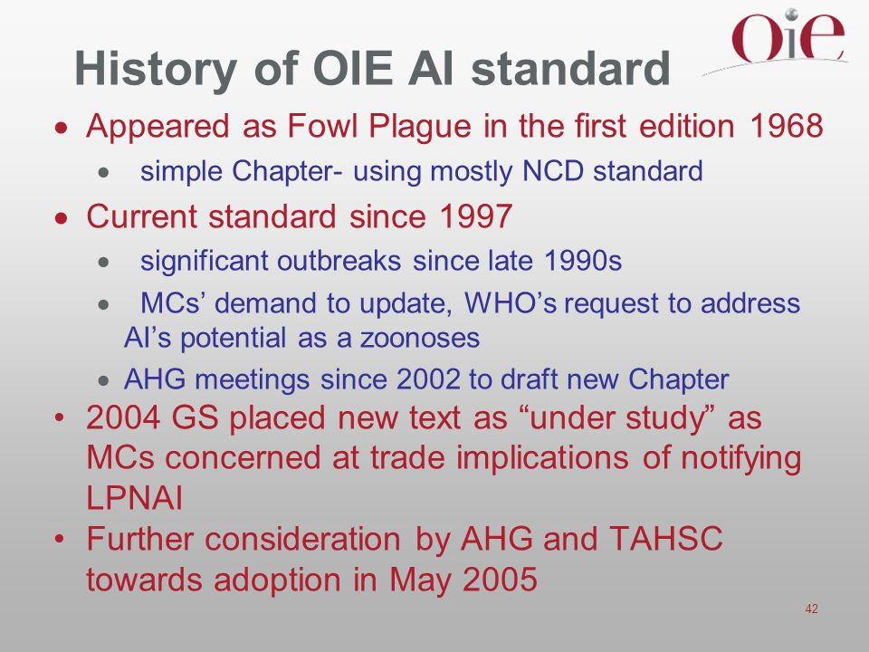 42 History of OIE AI standard  Appeared as Fowl Plague in the first edition 1968  simple Chapter- using mostly NCD standard  Current standard since