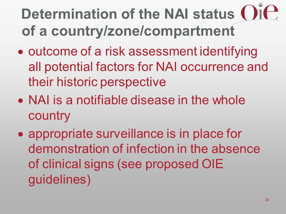 48 Determination of the NAI status of a country/zone/compartment  outcome of a risk assessment identifying all potential factors for NAI occurrence a