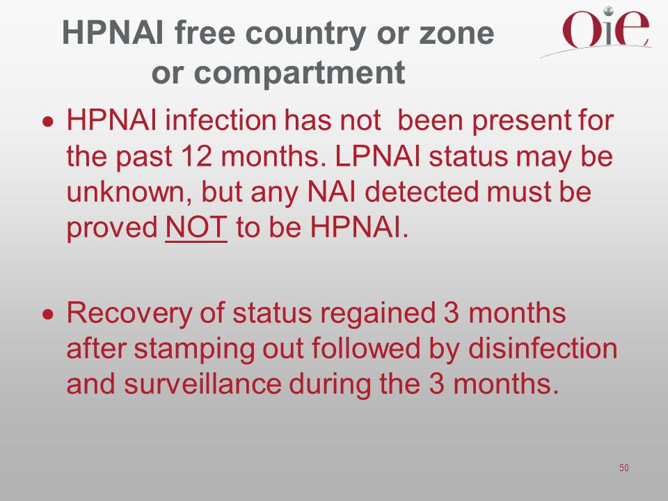50 HPNAI free country or zone or compartment  HPNAI infection has not been present for the past 12 months. LPNAI status may be unknown, but any NAI d
