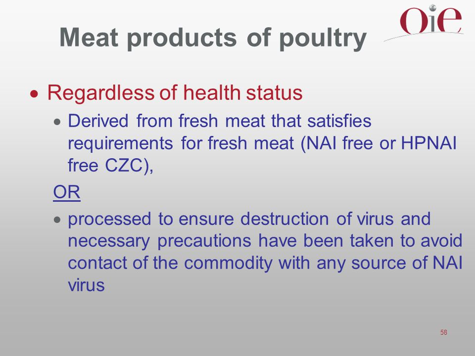 58 Meat products of poultry  Regardless of health status  Derived from fresh meat that satisfies requirements for fresh meat (NAI free or HPNAI free