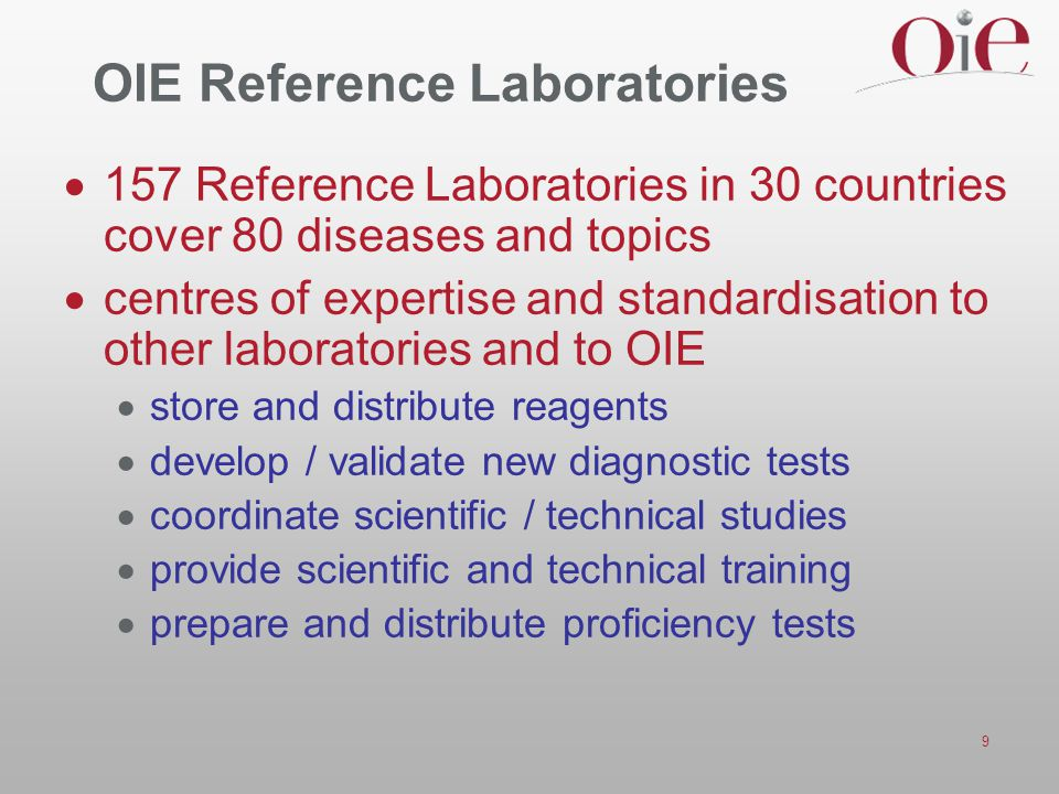 9 OIE Reference Laboratories  157 Reference Laboratories in 30 countries cover 80 diseases and topics  centres of expertise and standardisation to o