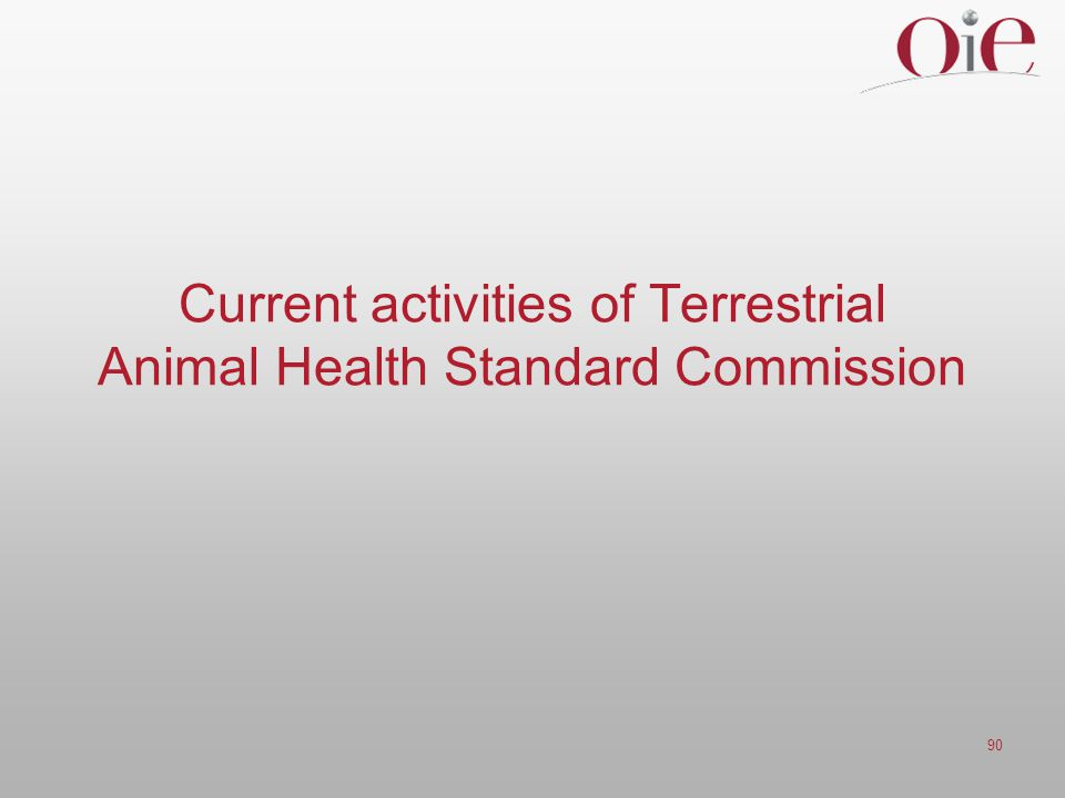 90 Current activities of Terrestrial Animal Health Standard Commission