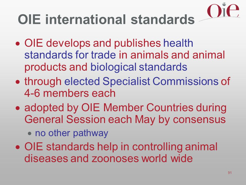 91 OIE international standards  OIE develops and publishes health standards for trade in animals and animal products and biological standards  throu