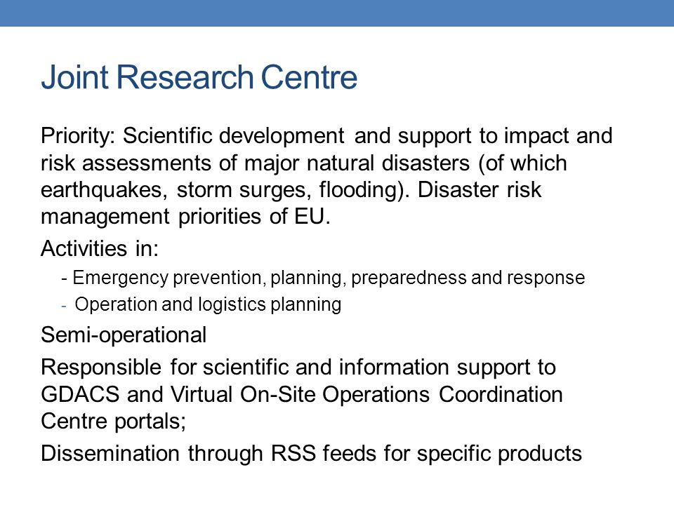 Emergency Services OCHA/Global Disaster Alert and Coordination Services – issues Issues: GTS access through JRC but, Authoritative warnings are not integrated within GDACS for countries at risk; Format of information is an issue Tropical cyclone information is received from only one WMO related TCC center (JMA)