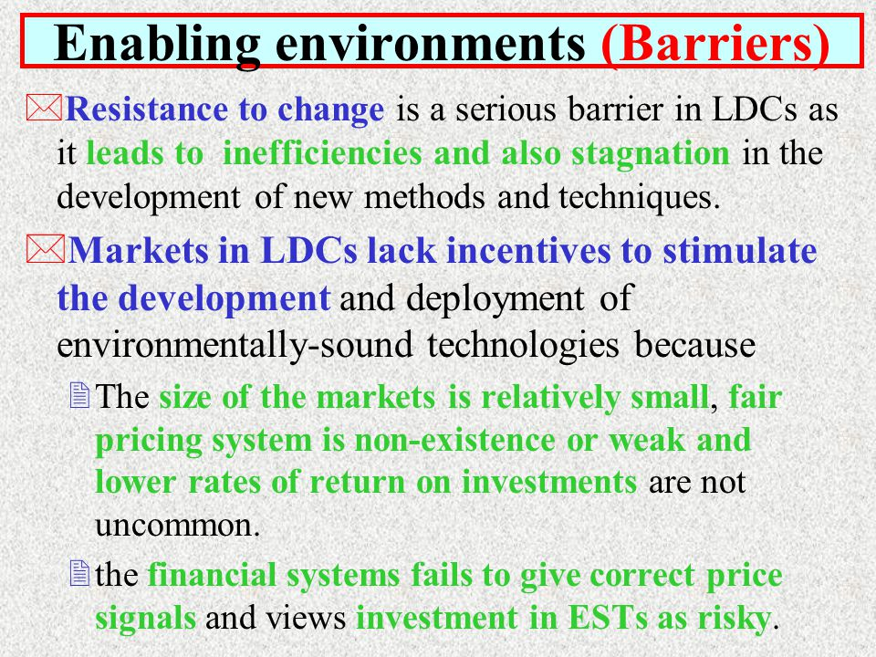 *Resistance to change is a serious barrier in LDCs as it leads to inefficiencies and also stagnation in the development of new methods and techniques.