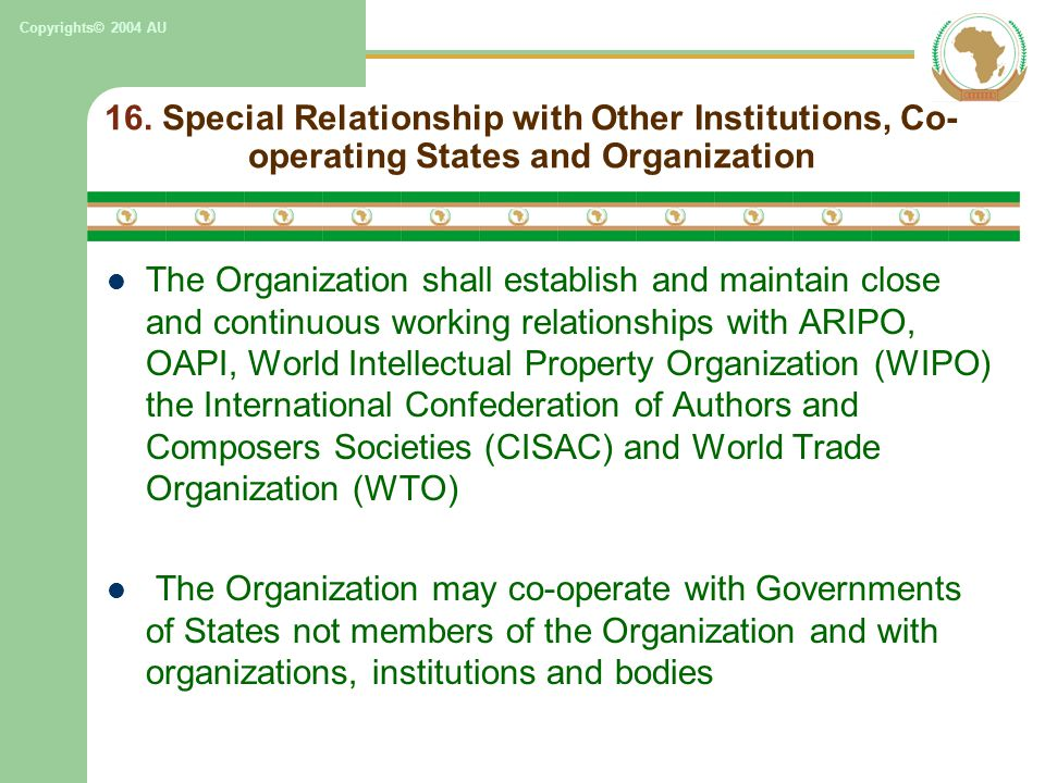 Copyrights© 2004 AU 16. Special Relationship with Other Institutions, Co- operating States and Organization The Organization shall establish and maint