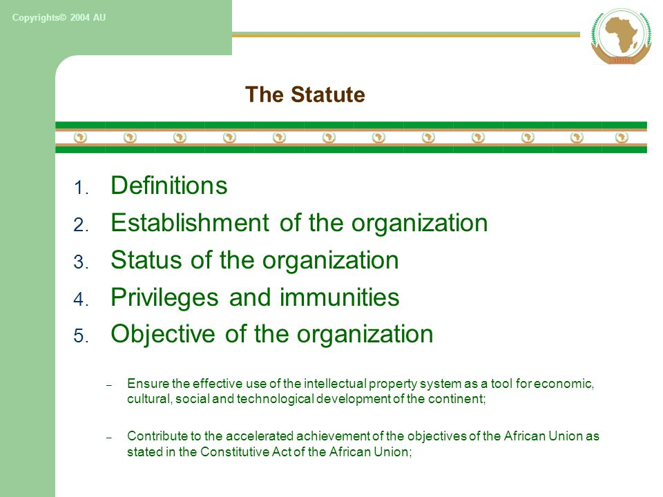 Copyrights© 2004 AU 1. Definitions 2. Establishment of the organization 3. Status of the organization 4. Privileges and immunities 5. Objective of the