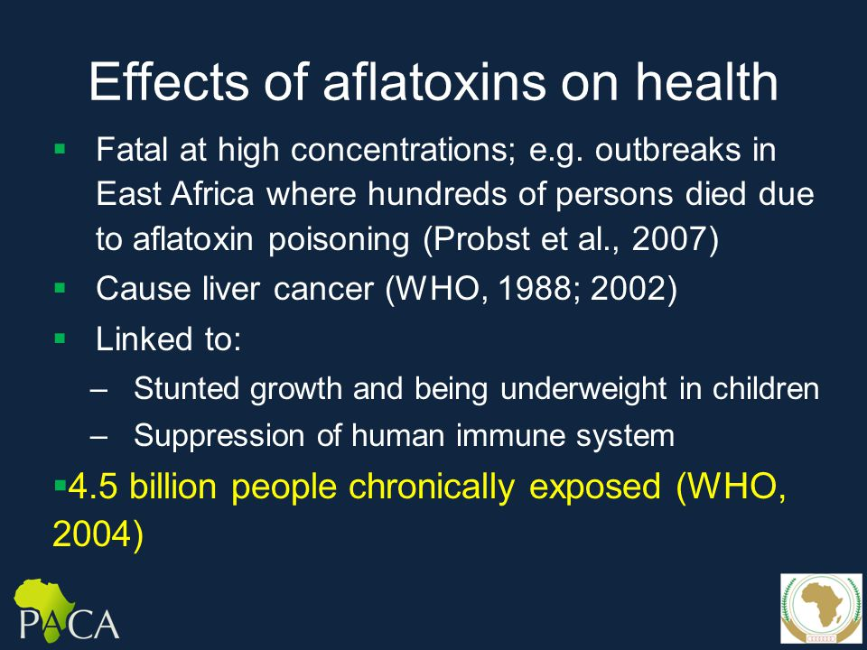 Aflatoxin impacts on trade  Because of serious health hazards importing countries regulate aflatoxins  Regulations directly impact regional and international trade  Lost trade affects economies such as traditional groundnut exporting countries of Africa, and income and livelihood of farmers  Undermines efforts to streamline SPS issues continent-wide