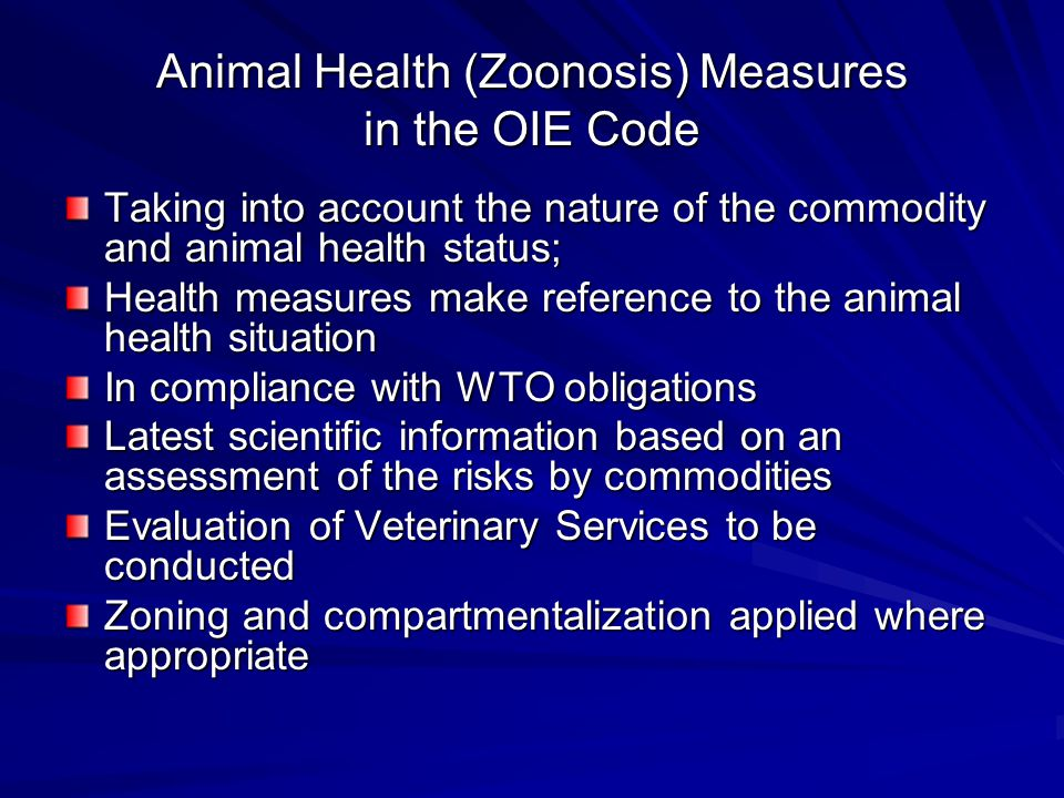 Animal Health (Zoonosis) Measures in the OIE Code Taking into account the nature of the commodity and animal health status; Health measures make refer