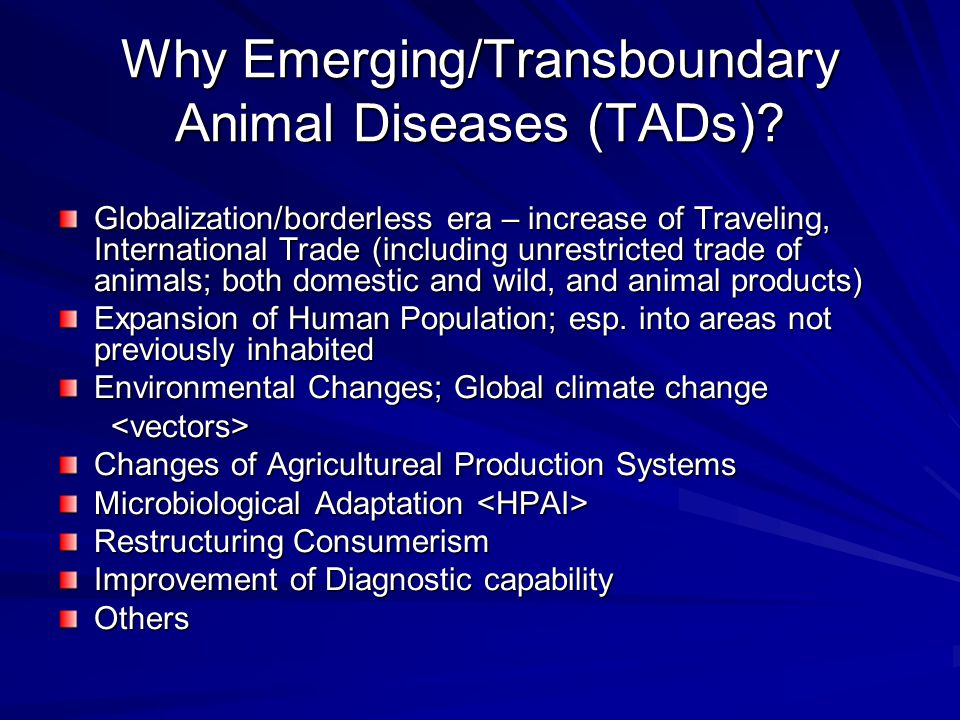 Why Emerging/Transboundary Animal Diseases (TADs)? Globalization/borderless era – increase of Traveling, International Trade (including unrestricted t