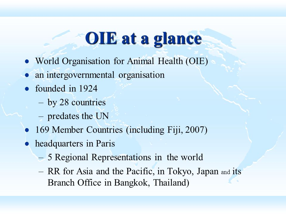 Objectives of OIE 1.To ensure transparency in the global animal disease situation.