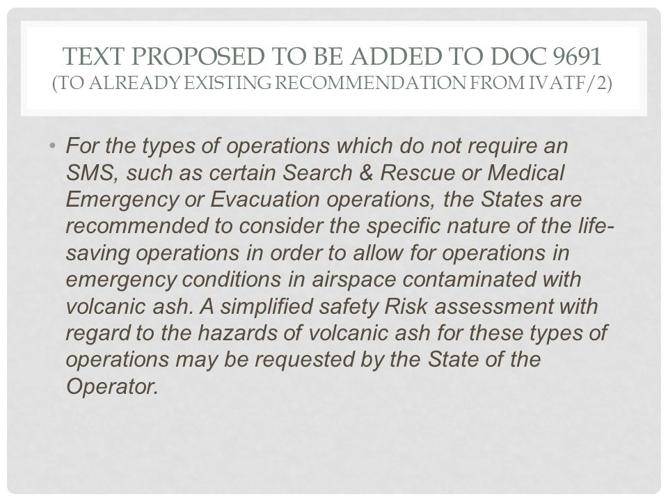 TEXT PROPOSED TO BE ADDED TO DOC 9691 (TO ALREADY EXISTING RECOMMENDATION FROM IVATF/2) For the types of operations which do not require an SMS, such