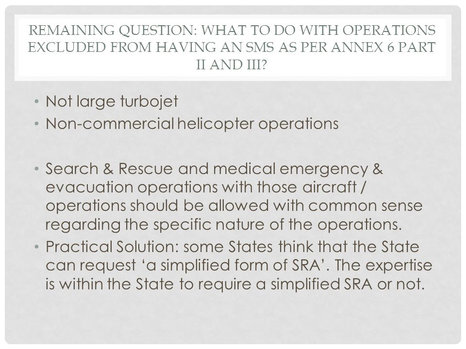 REMAINING QUESTION: WHAT TO DO WITH OPERATIONS EXCLUDED FROM HAVING AN SMS AS PER ANNEX 6 PART II AND III.