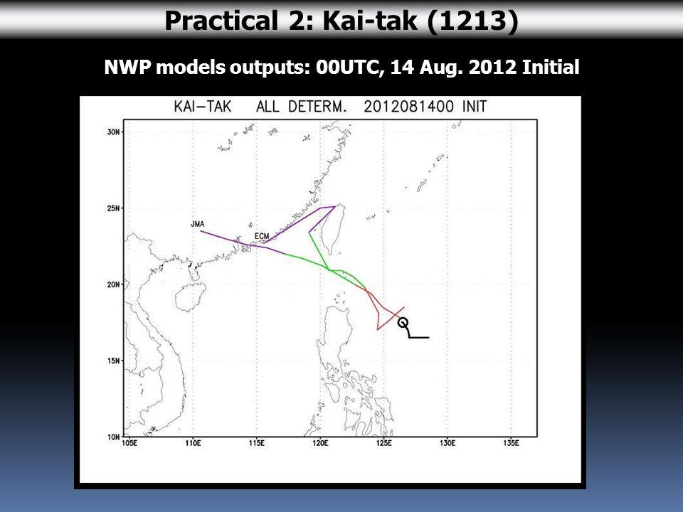 Practical 2: Kai-tak (1213) NWP models outputs: 00UTC, 14 Aug. 2012 Initial