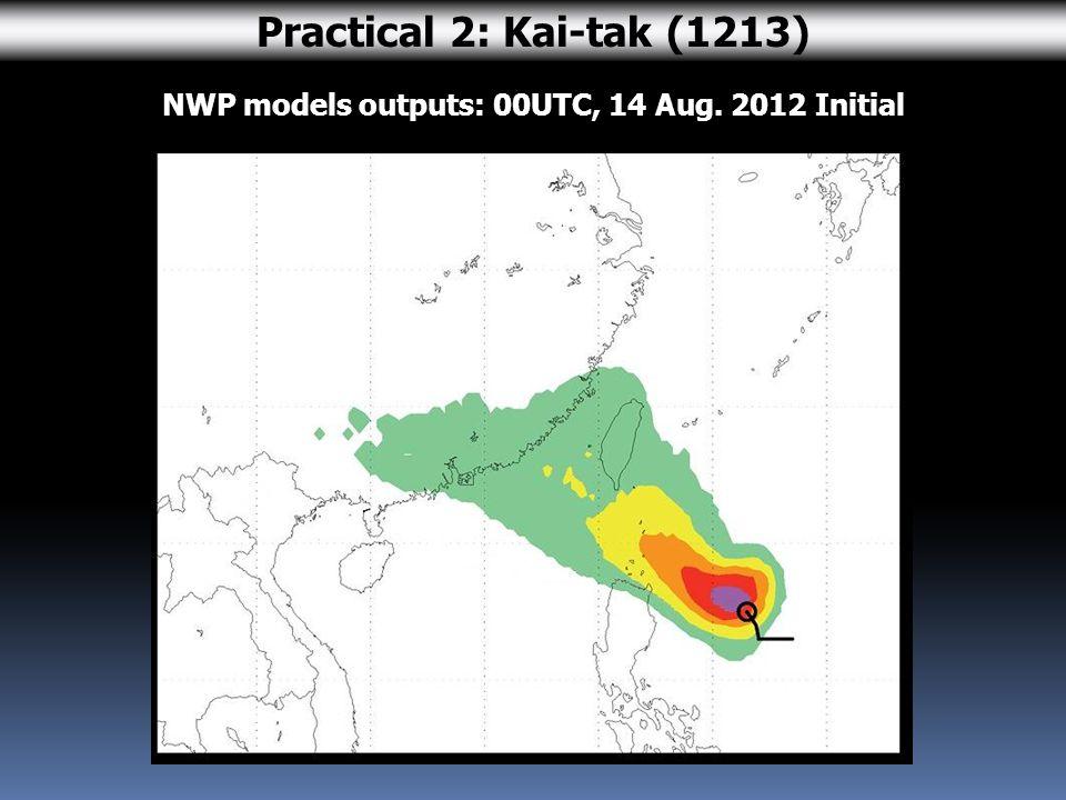 NWP models outputs: 00UTC, 14 Aug. 2012 Initial Practical 2: Kai-tak (1213)