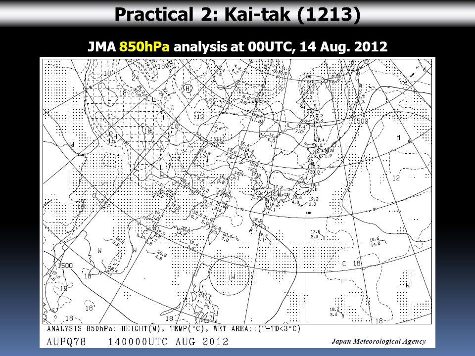 JMA 850hPa analysis at 00UTC, 14 Aug. 2012 Practical 2: Kai-tak (1213)
