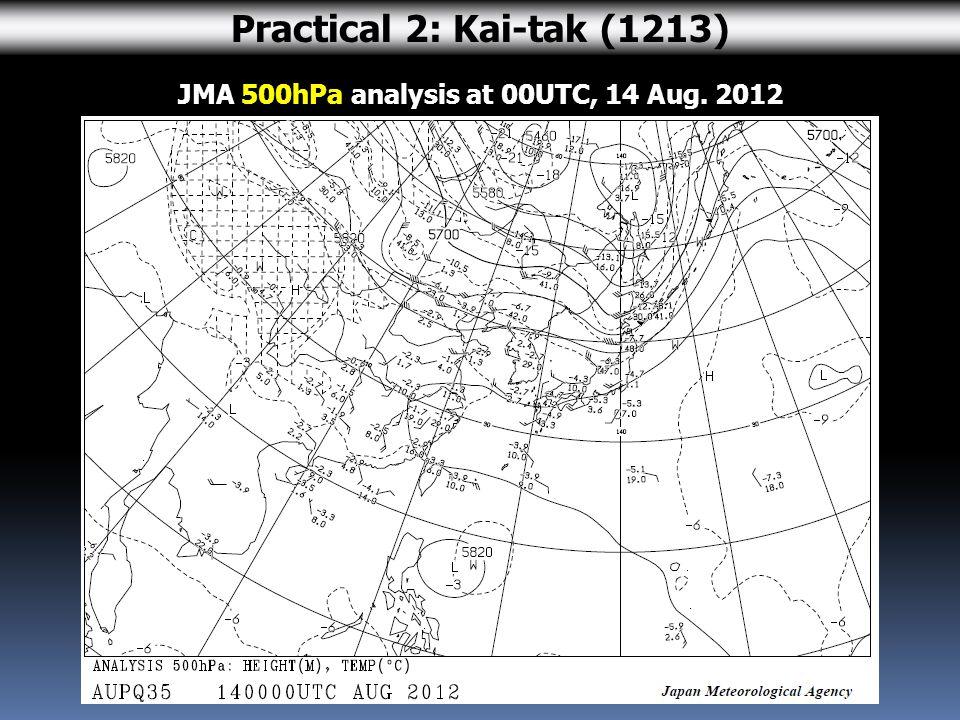 JMA 500hPa analysis at 00UTC, 14 Aug. 2012 Practical 2: Kai-tak (1213)