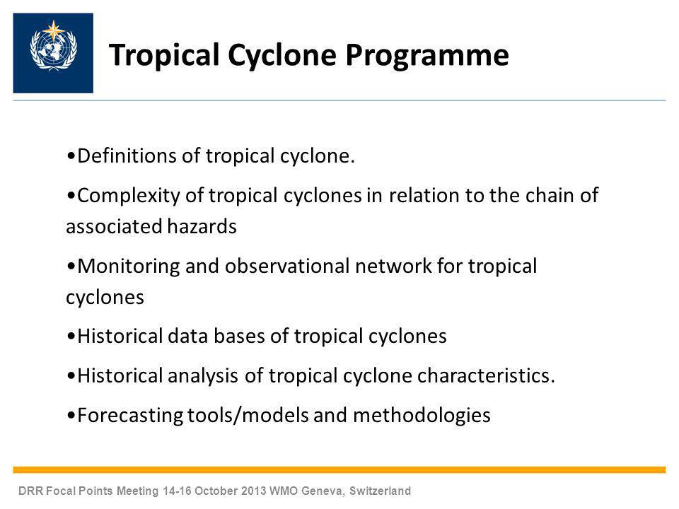 DRR Focal Points Meeting 14-16 October 2013 WMO Geneva, Switzerland Definitions of tropical cyclone.