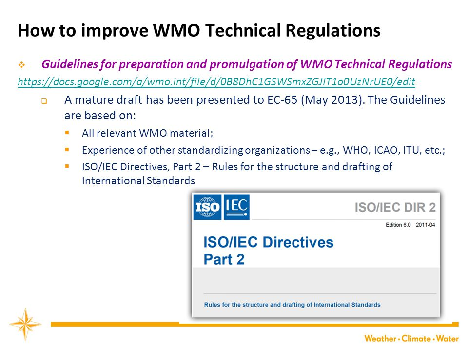 How to improve WMO Technical Regulations  Guidelines for preparation and promulgation of WMO Technical Regulations https://docs.google.com/a/wmo.int/file/d/0B8DhC1GSWSmxZGJIT1o0UzNrUE0/edit  A mature draft has been presented to EC-65 (May 2013).