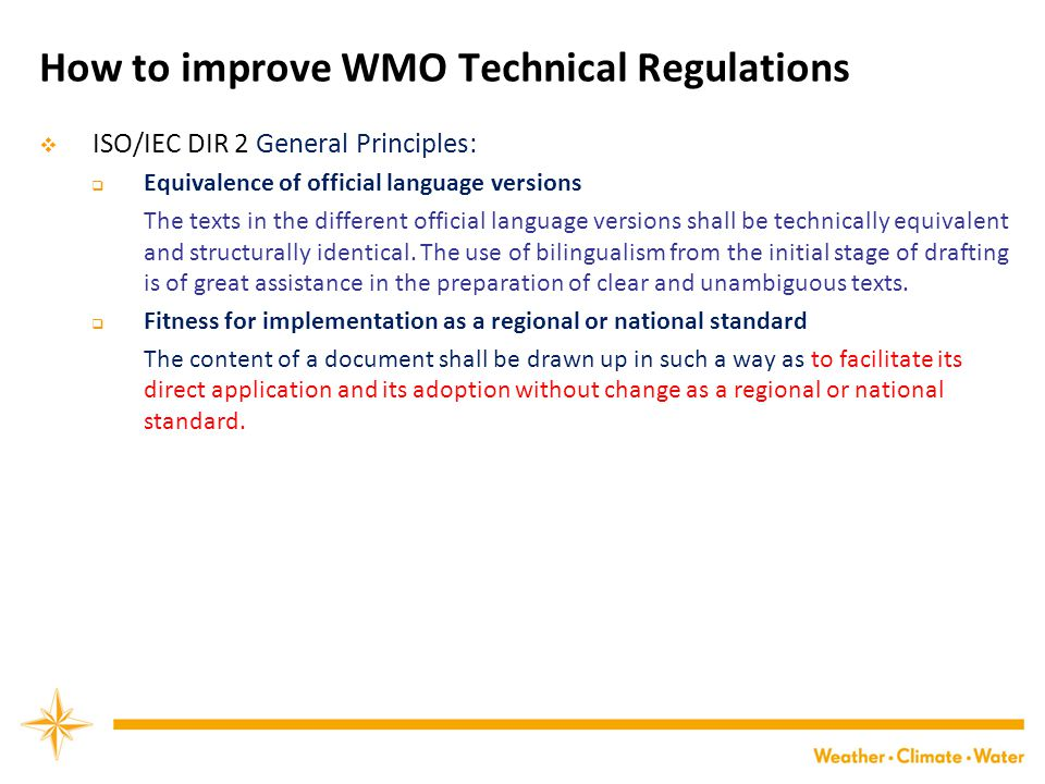 How to improve WMO Technical Regulations  ISO/IEC DIR 2 General Principles:  Equivalence of official language versions The texts in the different official language versions shall be technically equivalent and structurally identical.